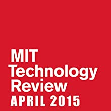 Audible Technology Review, April 2015  by  Technology Review Narrated by Todd Mundt