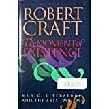 The Moment of Existence: Music, Literature, and the Arts 1990-1995 (0826512763) by Craft, Robert