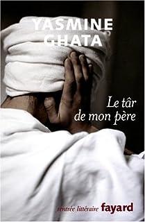 Le târ de mon père : roman, Ghata, Yasmine