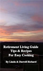 Retirement Living Guide Tips and Recipes for Easy Cooking from Linda and Darrell Richard