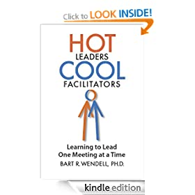 Hot Leaders Cool Facilitators-Learning to Lead One Meeting at a Time