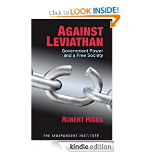 Against Leviathan: Government Power and a Free Society Robert Higgs