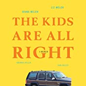 The Kids Are All Right: A Memoir | [Liz Welch, Amanda Welch, Dan Welch, Diana Welch]