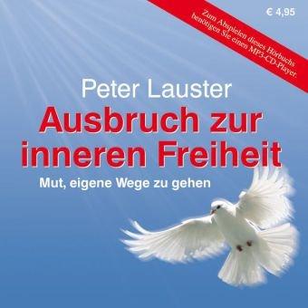 Lauster Peter, Ausbruch zur inneren Freiheit. Mut, eigene Wege zu gehen.