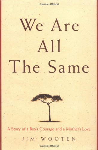 Image for We Are All The Same: A Story of a Boy's Courage and a Mother's Love