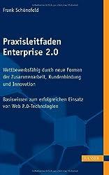 Praxisleitfaden Enterprise 2.0: Wettbewerbsfähig durch neue Formen der Zusammenarbeit, Kundenbindung und Innovation