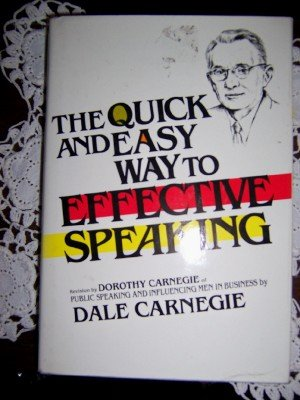 The quick and easy way to effective speaking: A revision by Dorothy Carnegie of Public speaking and influencing men in business, Dale Carnegie