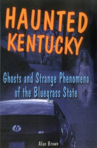 Haunted Kentucky: Ghosts and Strange Phenomena of the Bluegrass State (Haunted Series)