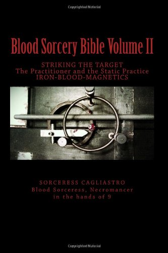 Blood Sorcery Bible Volume Ii: Striking The Target The Practitioner And The Static Practice Iron - Blood - Magnetics