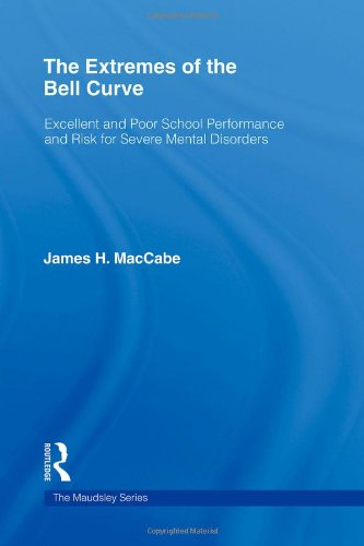 The Extremes of the Bell Curve: Excellent and Poor School Performance and Risk for Severe Mental Disorders (Maudsley Series)