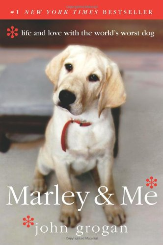 Marley & Me  Life and Love with the World's Worst Dog, John Grogan