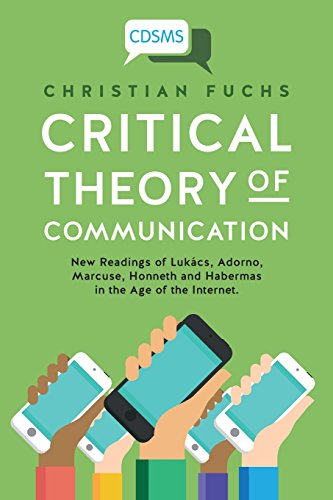 critical-theory-of-communication-new-readings-of-lukacs-adorno-marcuse-honneth-and-habermas-in-the-a