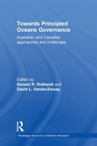 Towards Principled Oceans Governance: Australian and Canadian Approaches and Challenges (Routledge Advances in Maritime