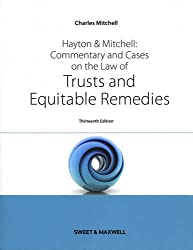 Hayton & Mitchell: Commentary & Cases on the Law of Trusts & Equitable Remedies: Commentary and Cases on the Law of Trusts and Equitable Remedies