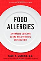 Food Allergies: A Complete Guide for Eating When Your Life Depends on It (A Johns Hopkins Press Health Book) by The Johns Hopkins University Press