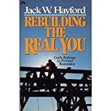Rebuilding the Real You (0830711562) by Hayford, Jack W.