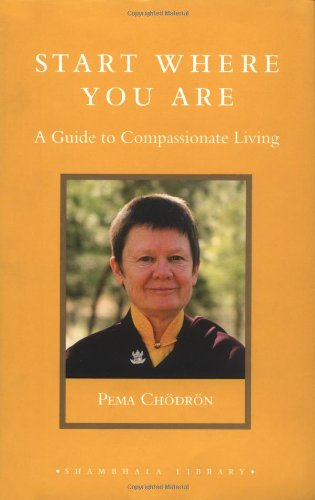 Start Where You Are: A Guide to Compassionate Living...