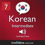 Learn Korean - Level 7: Intermediate Korean, Volume 1: Lessons 1-25: Intermediate Korean #2 |  Innovative Language Learning