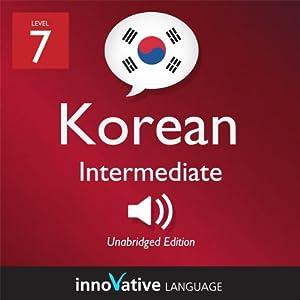 Learn Korean - Level 7: Intermediate Korean, Volume 1: Lessons 1-25 Audiobook