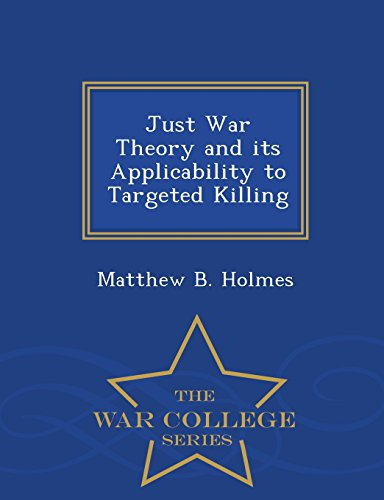 Just War Theory and its Applicability to Targeted Killing - War College Series