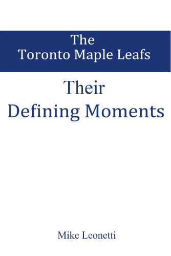 Defining Moments: The Toronto Maple Leafs