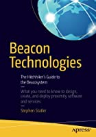 Beacon Technologies: The Hitchhiker's Guide to the Beacosystem Front Cover