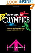 How to Watch the Olympics: Scores and laws, heroes and zeros – an instant initiation to every sport