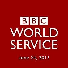 BBC Newshour, June 24, 2015  by Owen Bennett-Jones, Lyse Doucet, Robin Lustig, Razia Iqbal, James Coomarasamy, Julian Marshall Narrated by BBC Newshour