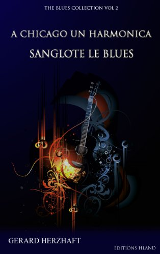A CHICAGO UN HARMONICA SANGLOTE LE BLUES (THE BLUES COLLECTION VOL2) (French Edition)