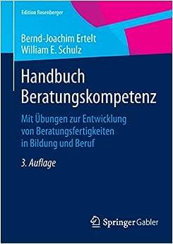 Handbuch Beratungskompetenz: Mit Ubungen Zur Entwicklung Von Beratungsfertigkeiten In Bildung Und Beruf (Edition Rosenberger) (German Edition)