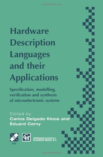 Hardware Description Languages And Their Applications: Specification, Modelling, Verification And Synthesis Of Microelectronic Systems (Ifip Advances In Information And Communication Technology)