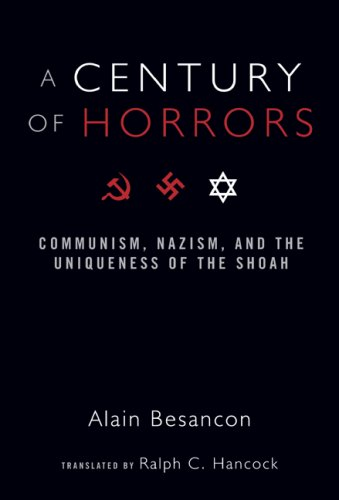 A Century of Horrors: Communism, Nazism, and the Uniqueness of the Shoah (Crosscurrents), ALAIN BESANCON