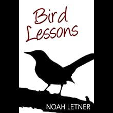 Bird Lessons (       UNABRIDGED) by Noah Letner Narrated by Andy Babinski