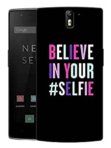 """Humor Gang Believe In Your Selfie Printed Designer Mobile Back Cover For """"OnePlus One"""" (3D, Matte, Premium Quality Snap On Case)"""