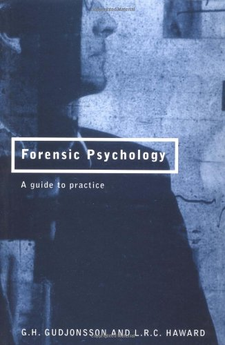 Forensic Psychology: A Guide to Practice: A Practitioner's Guide