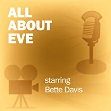 All About Eve: Classic Movies on the Radio  by Lux Radio Theatre Narrated by Bette Davis, Anne Baxter
