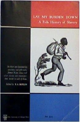 Lay My Burden Down a Folk History of Slavery (University of Chicago Press)