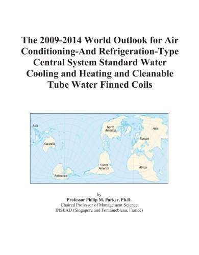 The 2009-2014 World Outlook for Air Conditioning-And Refrigeration-Type Central System Standard Water Cooling and Heating and Cleanable Tube Water Finned Coils