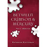 Between Crimson & Mercury - Part 1: Abduction (Between Crimson and Mercury)