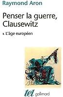 Penser la guerre, Clausewitz (Tome 1-L'âge européen)