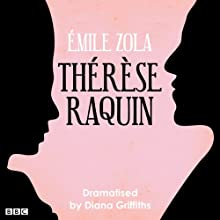 Therese Raquin (Classic Serial) Radio/TV Program Auteur(s) : Émile Zola, Diana Griffiths (dramatisation) Narrateur(s) : Charlotte Riley,  Full Cast