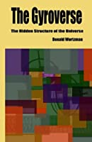 The Gyroverse: The Hidden Structure of the Universe