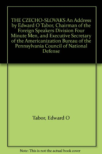 The Czecho-Slovaks An Address By Edward O Tabor, Chairman Of The Foreign Speakers Division Four Minute Men, And Executive Secretary Of The Americanization Bureau Of The Pennsylvania Council Of National Defense