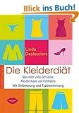 Die Kleiderdi�t: Nie mehr volle Schr�nke, Kleiderchaos und Fehleink�ufe. Mit Stilberatung und Typbestimmung