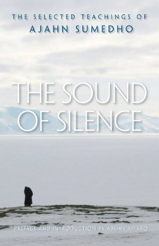 The Sound of Silence: The Selected Teachings of Ajahn Sumedho: The Collected Teachings of Ajahn Sumedho