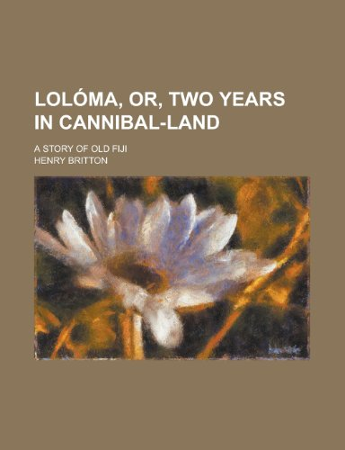 Loloma, Or, Two Years in Cannibal-Land; A Story of Old Fiji