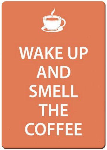 Wake Up And Smell The Coffee Fridge Magnet
