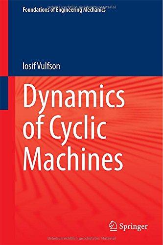 Dynamics Of Cyclic Machines (Foundations Of Engineering Mechanics)