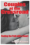 img - for Couples at the Crossroad: Finding the Path with a Heart by Neal Wiseman (2004-01-20) book / textbook / text book