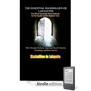 Vol. 2 THE ESSENTIAL MAXIMILLIEN DE LAFAYETTE: The Official Anunnaki Ulema Textbook for the Teacher and the Student (The Road to Enlightenment and Ultimate Knowledge)